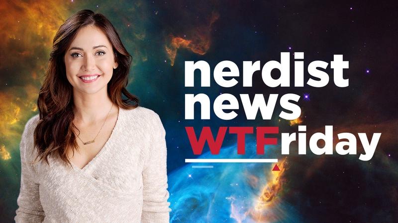 Nerdist News: WTFridays
